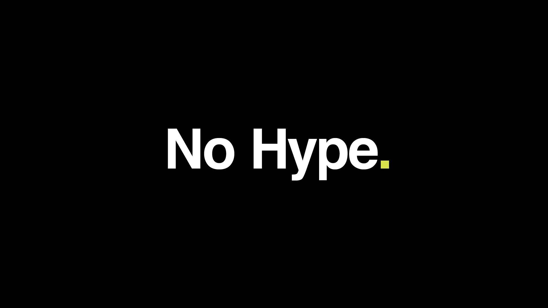 No Hype.